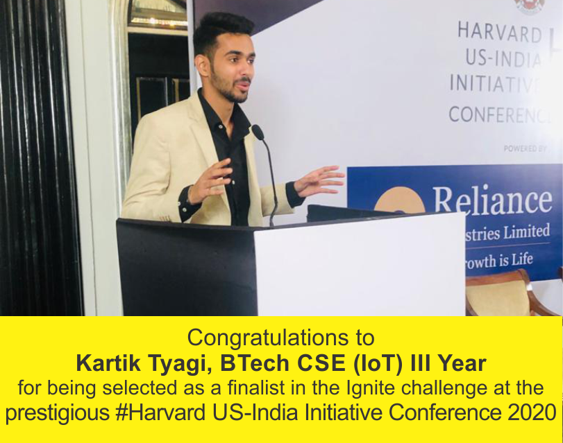 Kartik Tyagi, BTech CSE (IoT) III Year selected as a finalist in the Ignite Challenge at the prestigious #Harvard US-India Initiative Conference 2020