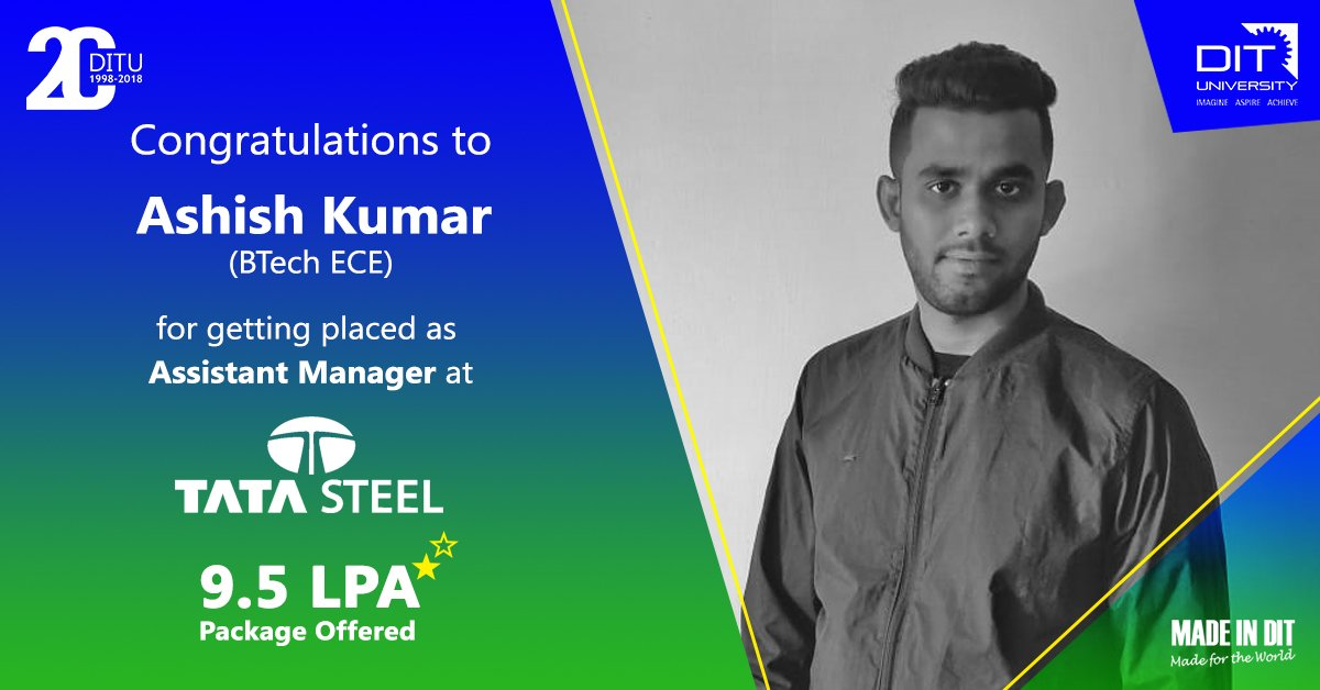 DIT University congratulates Ashish Kumar for getting placed as Assistant Manager in Tata Steel Ltd.  with an annual package of 9.5 Lakhs.